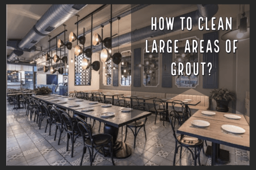How to Clean Large Areas Of Grout