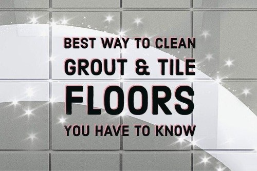 best way to clean grout and tile floors