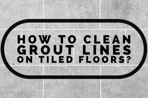 How to Clean Grout Lines on Tiled Floors