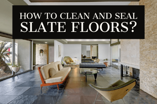 How to Clean and Seal Slate Floors