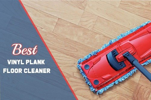 Best Vinyl Plank Floor Cleaner