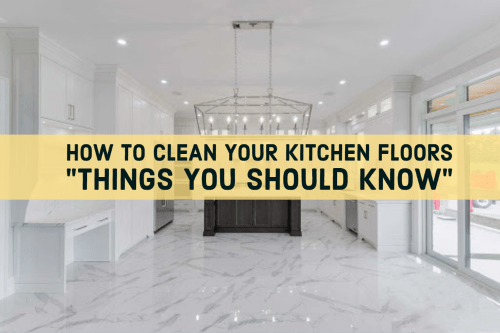 How To Clean Your Kitchen Floors Things You Should Know