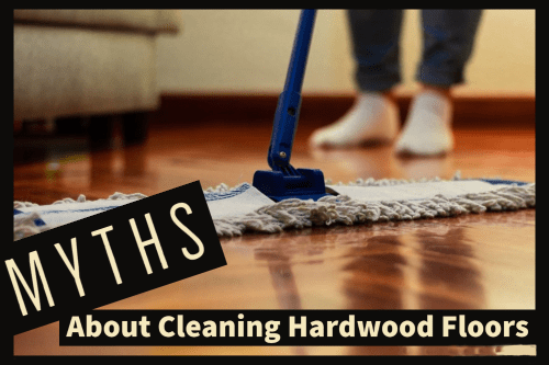 Myths About Cleaning Hardwood Floors
