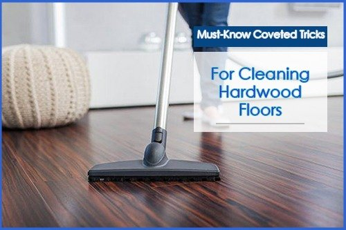 Must-Know Coveted Tricks For Cleaning Hardwood Floors