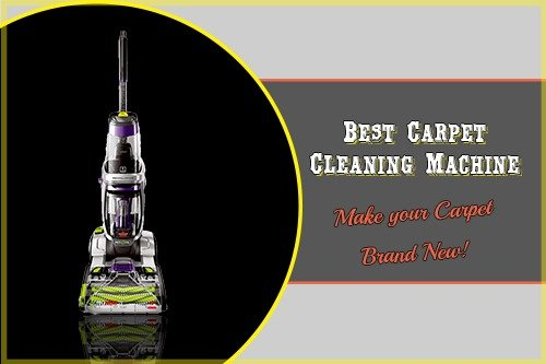 Best Carpet Cleaning Machine Make your Carpet Brand New!