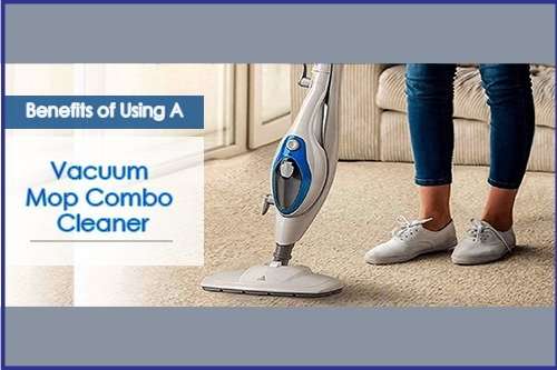 Benefits of Using a Vacuum Mop Combo Cleaner