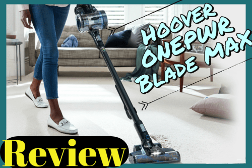 Hoover ONEPWR Blade MAX Review